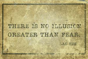 There is no illusion greater than fear - ancient Chinese philosopher Lao Tzu quote printed on grunge vintage cardboard