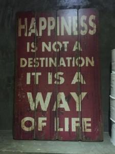 Geluk is niet de bestemming het is een manier van leven.